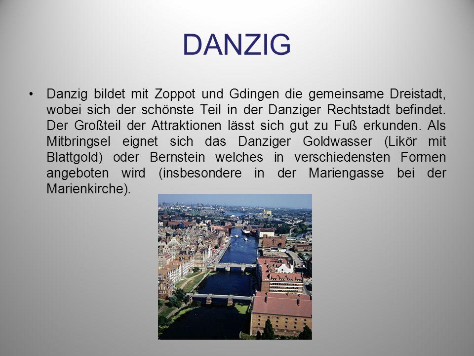 DANZIG Danzig bildet mit Zoppot und Gdingen die gemeinsame Dreistadt, wobei sich der schönste Teil in der Danziger Rechtstadt befindet. Der Großteil d