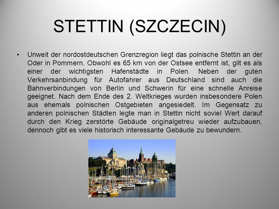 STETTIN (SZCZECIN) Unweit der nordostdeutschen Grenzregion liegt das polnische Stettin an der Oder in Pommern. Obwohl es 65 km von der Ostsee entfernt