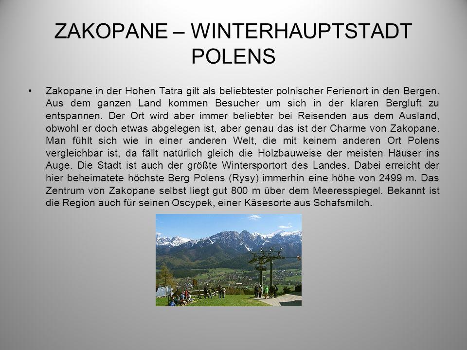 ZAKOPANE – WINTERHAUPTSTADT POLENS Zakopane in der Hohen Tatra gilt als beliebtester polnischer Ferienort in den Bergen. Aus dem ganzen Land kommen Be