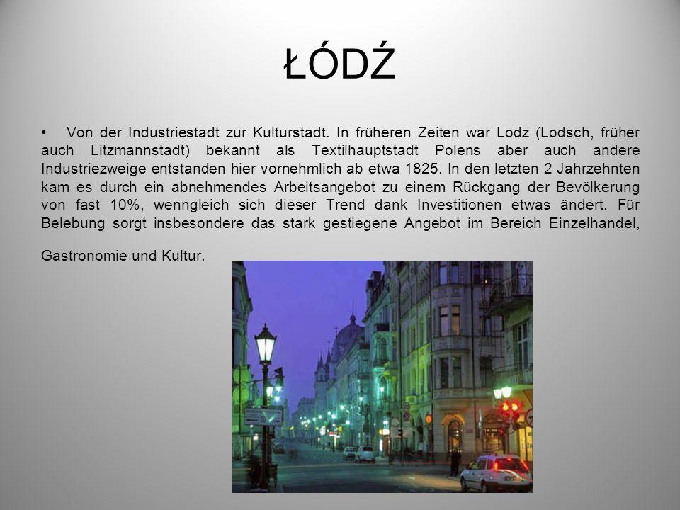 ŁÓDŹ Von der Industriestadt zur Kulturstadt. In früheren Zeiten war Lodz (Lodsch, früher auch Litzmannstadt) bekannt als Textilhauptstadt Polens aber