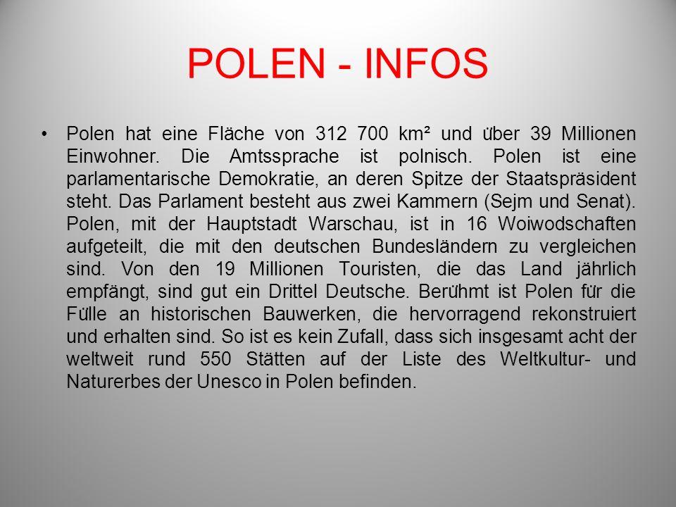 POLEN - INFOS Polen hat eine Fläche von 312 700 km² und u ̈ ber 39 Millionen Einwohner. Die Amtssprache ist polnisch. Polen ist eine parlamentarische