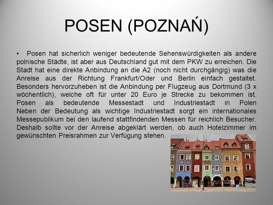 POSEN (POZNAŃ) Posen hat sicherlich weniger bedeutende Sehenswürdigkeiten als andere polnische Städte, ist aber aus Deutschland gut mit dem PKW zu err