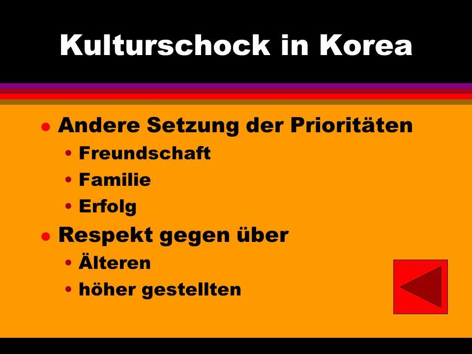 Kulturschock in Korea l Andere Setzung der Prioritäten Freundschaft Familie Erfolg l Respekt gegen über Älteren höher gestellten