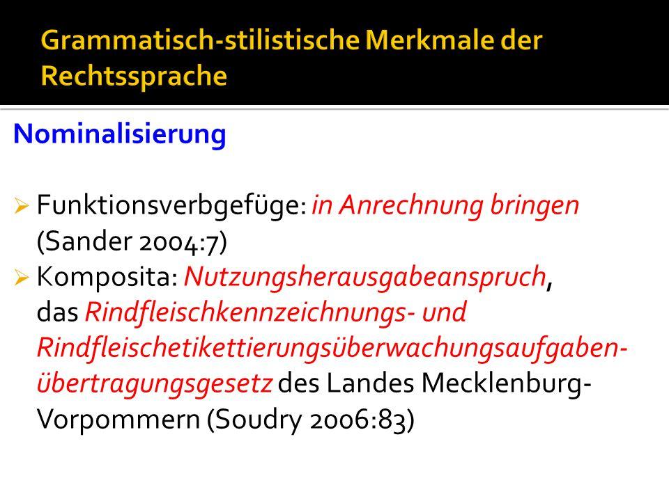 Nominalisierung Funktionsverbgefüge: in Anrechnung bringen (Sander 2004:7) Komposita: Nutzungsherausgabeanspruch, das Rindfleischkennzeichnungs- und Rindfleischetikettierungsüberwachungsaufgaben- übertragungsgesetz des Landes Mecklenburg- Vorpommern (Soudry 2006:83)