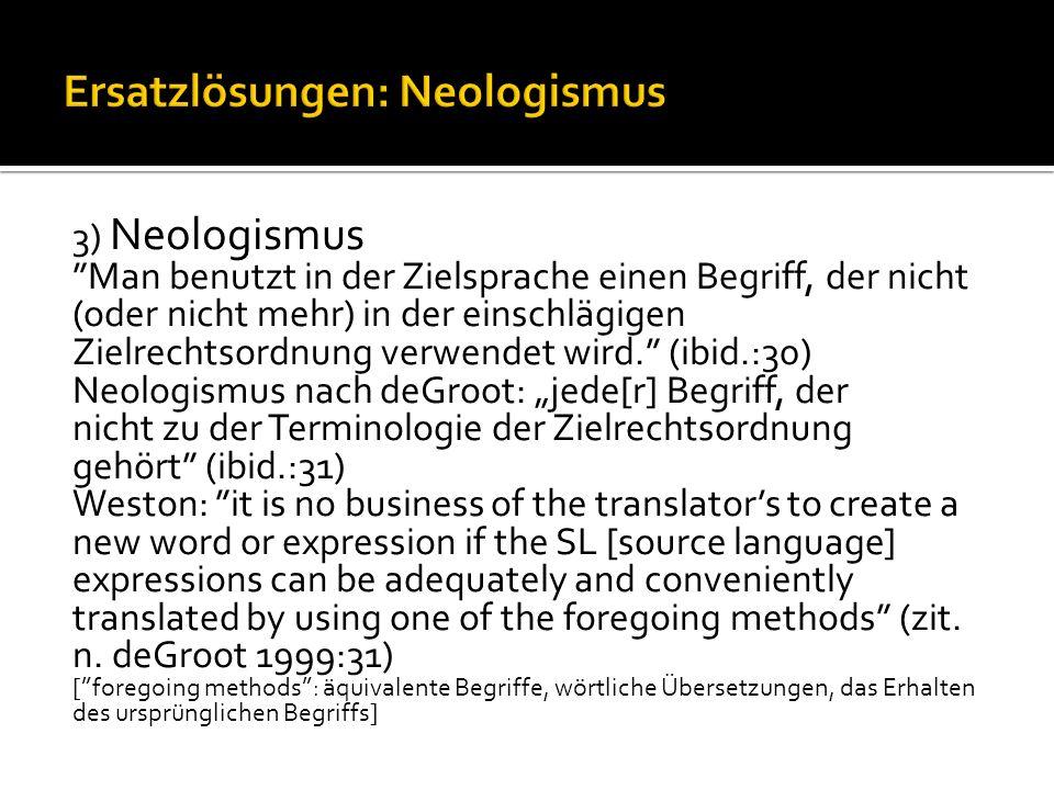 3) Neologismus Man benutzt in der Zielsprache einen Begriff, der nicht (oder nicht mehr) in der einschlägigen Zielrechtsordnung verwendet wird.