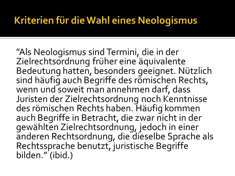 Als Neologismus sind Termini, die in der Zielrechtsordnung früher eine äquivalente Bedeutung hatten, besonders geeignet.
