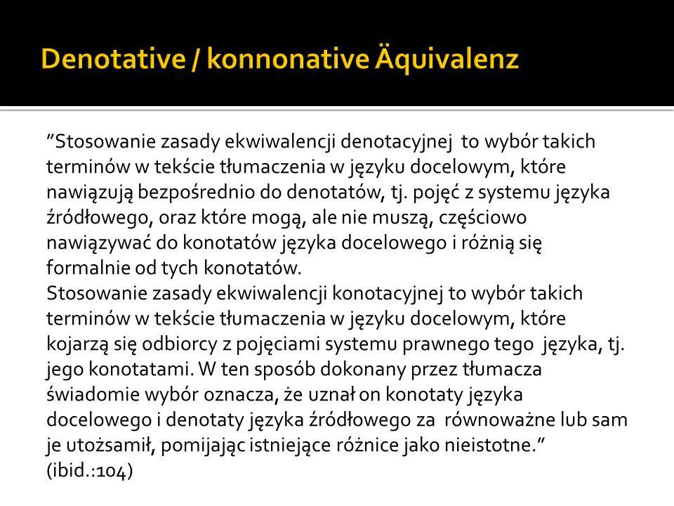 Stosowanie zasady ekwiwalencji denotacyjnej to wybór takich terminów w tekście tłumaczenia w języku docelowym, które nawiązują bezpośrednio do denotatów, tj.