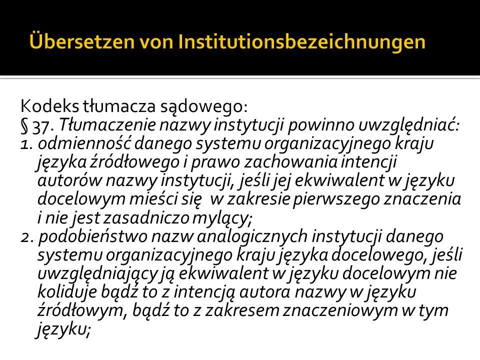 Kodeks tłumacza sądowego: § 37.Tłumaczenie nazwy instytucji powinno uwzględniać: 1.