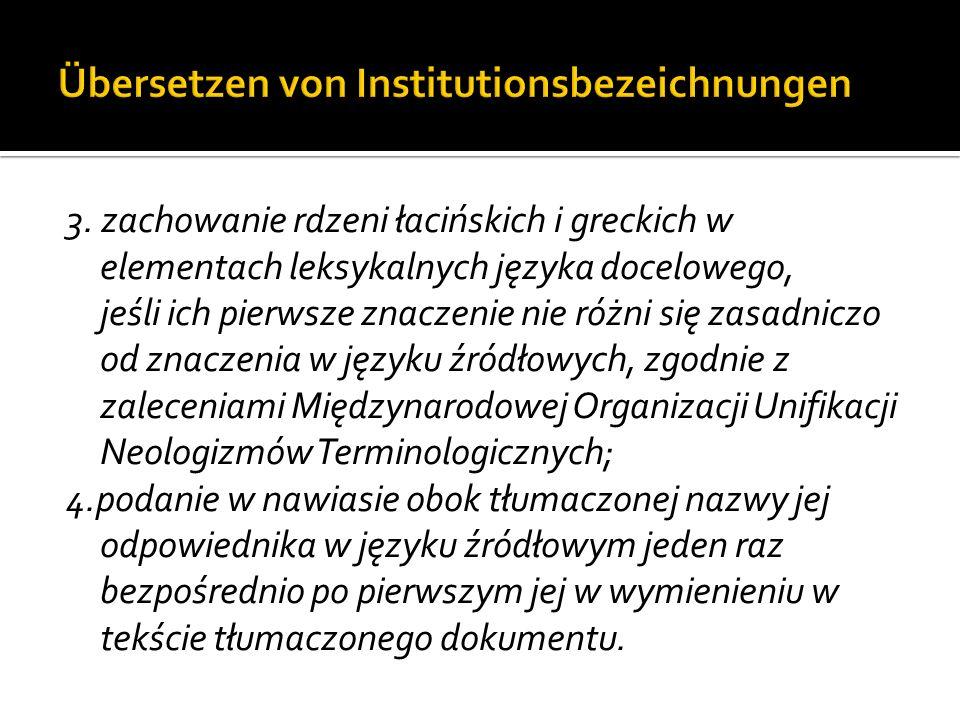 3. zachowanie rdzeni łacińskich i greckich w elementach leksykalnych języka docelowego, jeśli ich pierwsze znaczenie nie różni się zasadniczo od znacz