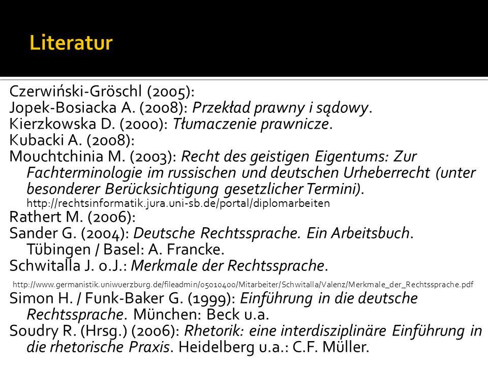 Czerwiński-Gröschl (2005): Jopek-Bosiacka A.(2008): Przekład prawny i sądowy.