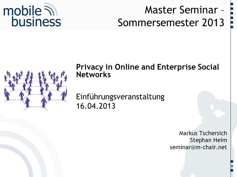 ……... Master Seminar – Sommersemester 2013 Privacy in Online and Enterprise Social Networks Einführungsveranstaltung 16.04.2013 Markus Tschersich Step