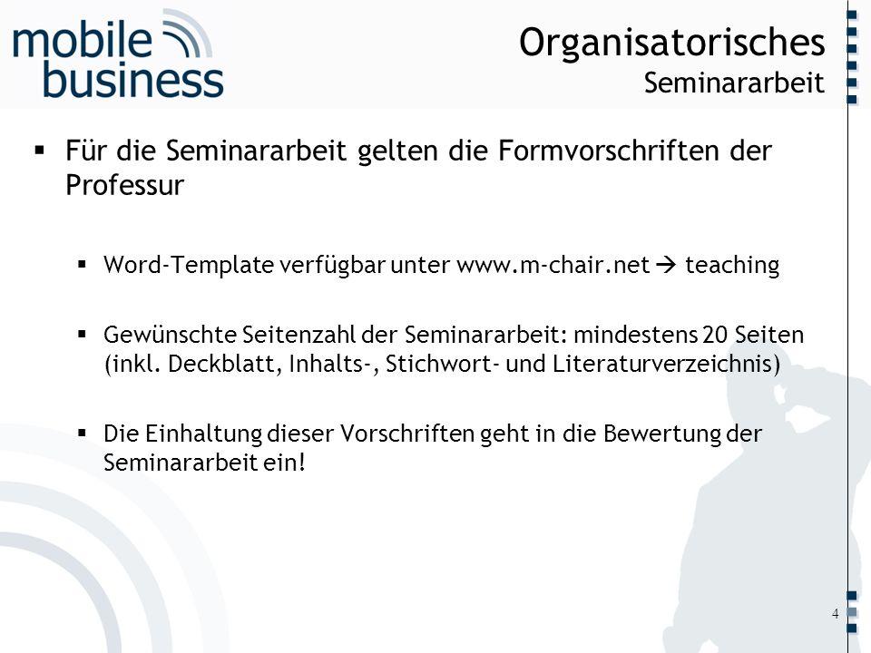 ……... Organisatorisches Seminararbeit Für die Seminararbeit gelten die Formvorschriften der Professur Word-Template verfügbar unter www.m-chair.net te