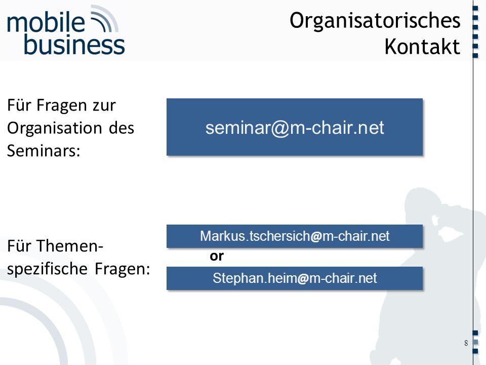 ……... Organisatorisches Kontakt 8 seminar@m-chair.net Für Fragen zur Organisation des Seminars: Für Themen- spezifische Fragen: Markus.tschersich @ m-
