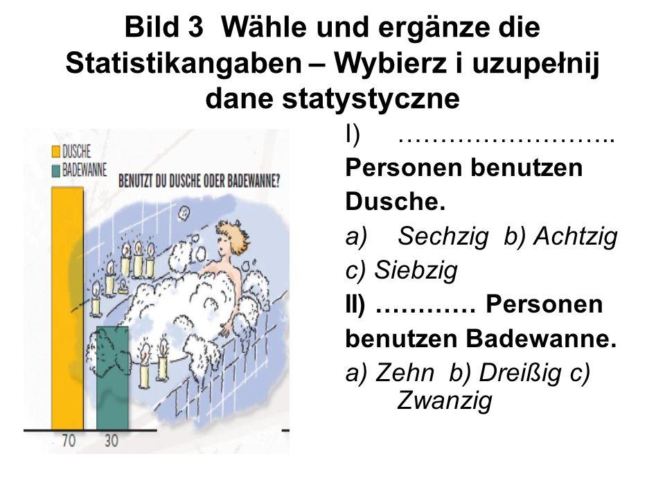 Bild 3 Wähle und ergänze die Statistikangaben – Wybierz i uzupełnij dane statystyczne I)…………………….. Personen benutzen Dusche. a)Sechzig b) Achtzig c) S