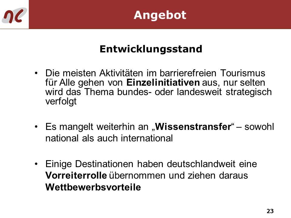 23 Die meisten Aktivitäten im barrierefreien Tourismus für Alle gehen von Einzelinitiativen aus, nur selten wird das Thema bundes- oder landesweit str
