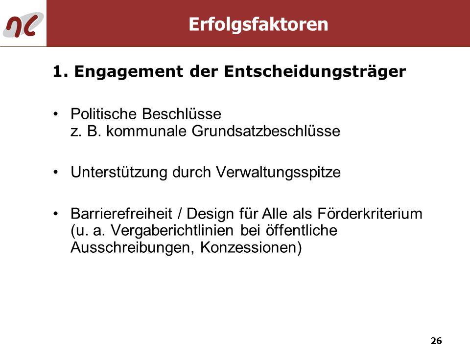 26 Politische Beschlüsse z. B. kommunale Grundsatzbeschlüsse Unterstützung durch Verwaltungsspitze Barrierefreiheit / Design für Alle als Förderkriter