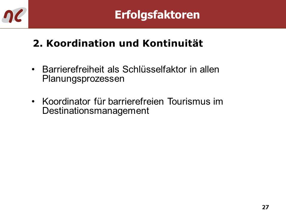 27 2. Koordination und Kontinuität Barrierefreiheit als Schlüsselfaktor in allen Planungsprozessen Koordinator für barrierefreien Tourismus im Destina