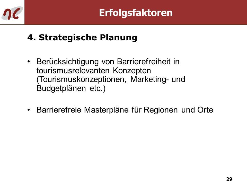 29 4. Strategische Planung Berücksichtigung von Barrierefreiheit in tourismusrelevanten Konzepten (Tourismuskonzeptionen, Marketing- und Budgetplänen