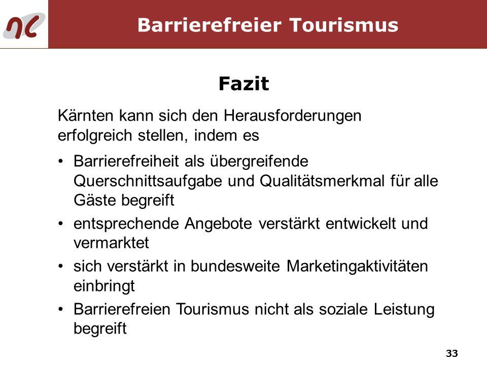 33 Kärnten kann sich den Herausforderungen erfolgreich stellen, indem es Fazit Barrierefreier Tourismus Barrierefreiheit als übergreifende Querschnitt