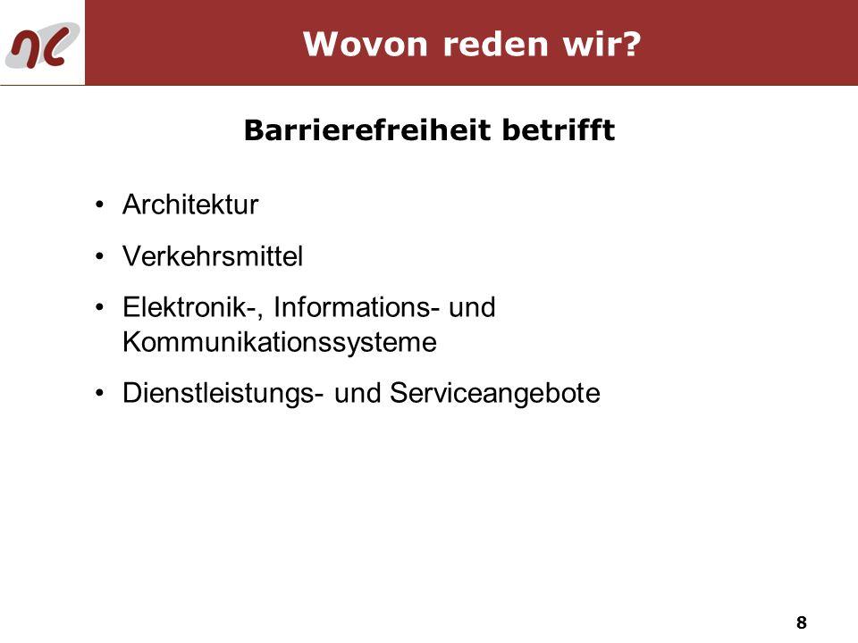 8 Architektur Verkehrsmittel Elektronik-, Informations- und Kommunikationssysteme Dienstleistungs- und Serviceangebote Wovon reden wir? Barrierefreihe