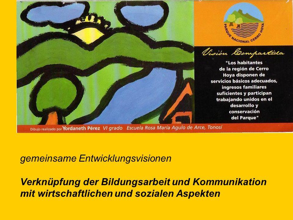 gemeinsame Entwicklungsvisionen Verknüpfung der Bildungsarbeit und Kommunikation mit wirtschaftlichen und sozialen Aspekten