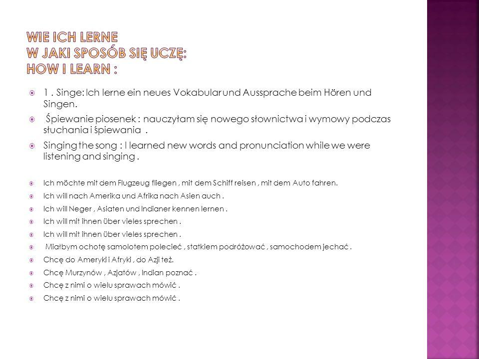 1. Singe: Ich lerne ein neues Vokabular und Aussprache beim Hören und Singen.