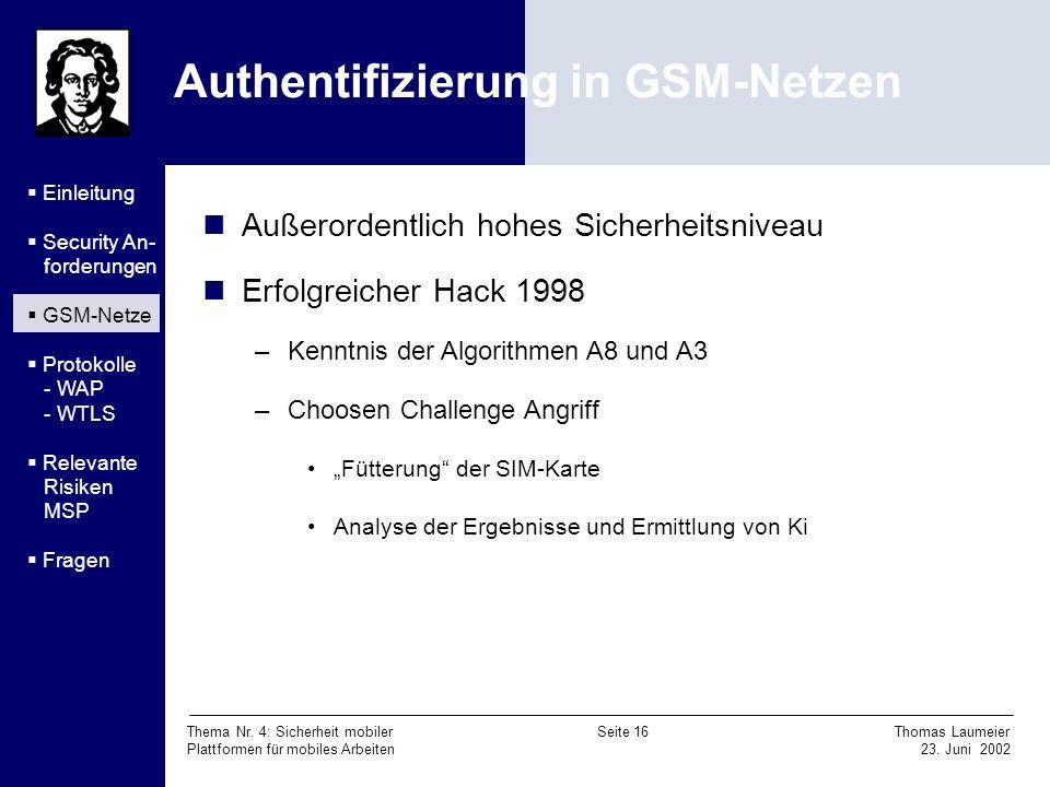 Thema Nr. 4: Sicherheit mobiler Seite 16 Thomas Laumeier Plattformen für mobiles Arbeiten 23. Juni 2002 Authentifizierung in GSM-Netzen Außerordentlic