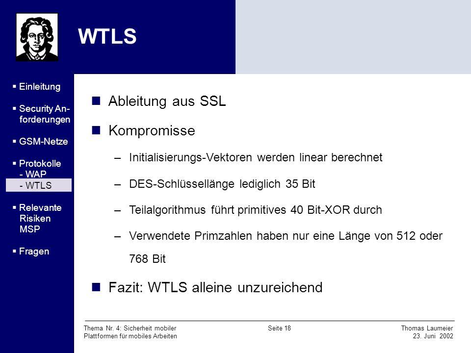 Thema Nr. 4: Sicherheit mobiler Seite 18 Thomas Laumeier Plattformen für mobiles Arbeiten 23. Juni 2002 WTLS Ableitung aus SSL Kompromisse –Initialisi