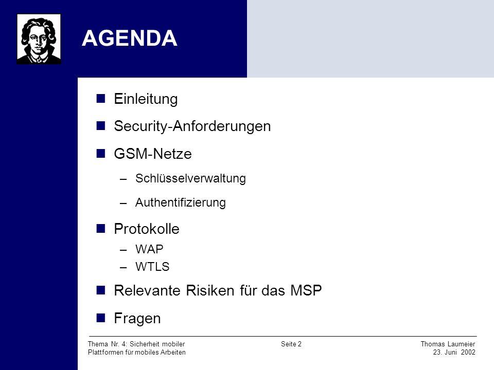 Thema Nr. 4: Sicherheit mobiler Seite 2 Thomas Laumeier Plattformen für mobiles Arbeiten 23. Juni 2002 AGENDA Einleitung Security-Anforderungen GSM-Ne