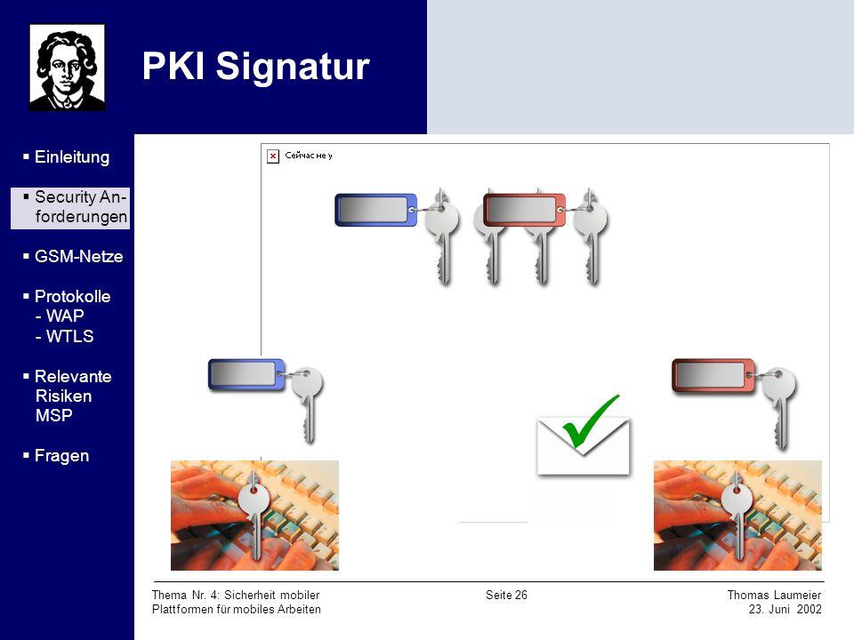 Thema Nr. 4: Sicherheit mobiler Seite 26 Thomas Laumeier Plattformen für mobiles Arbeiten 23. Juni 2002 PKI Signatur Einleitung Security An- forderung