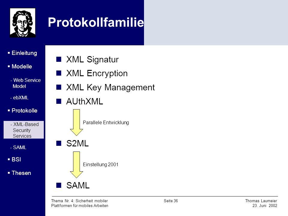Thema Nr. 4: Sicherheit mobiler Seite 36 Thomas Laumeier Plattformen für mobiles Arbeiten 23. Juni 2002 Protokollfamilie Einleitung Modelle - Web Serv