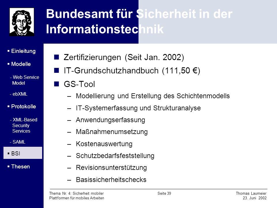 Thema Nr. 4: Sicherheit mobiler Seite 39 Thomas Laumeier Plattformen für mobiles Arbeiten 23. Juni 2002 Bundesamt für Sicherheit in der Informationste
