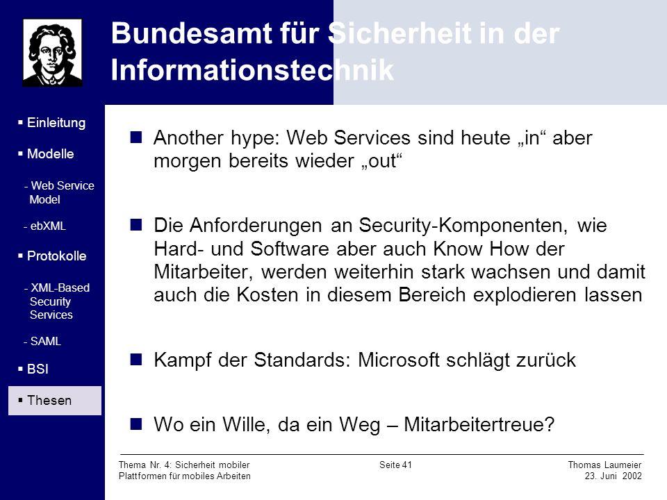 Thema Nr. 4: Sicherheit mobiler Seite 41 Thomas Laumeier Plattformen für mobiles Arbeiten 23. Juni 2002 Bundesamt für Sicherheit in der Informationste