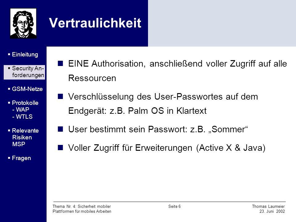 Thema Nr. 4: Sicherheit mobiler Seite 6 Thomas Laumeier Plattformen für mobiles Arbeiten 23. Juni 2002 Vertraulichkeit EINE Authorisation, anschließen