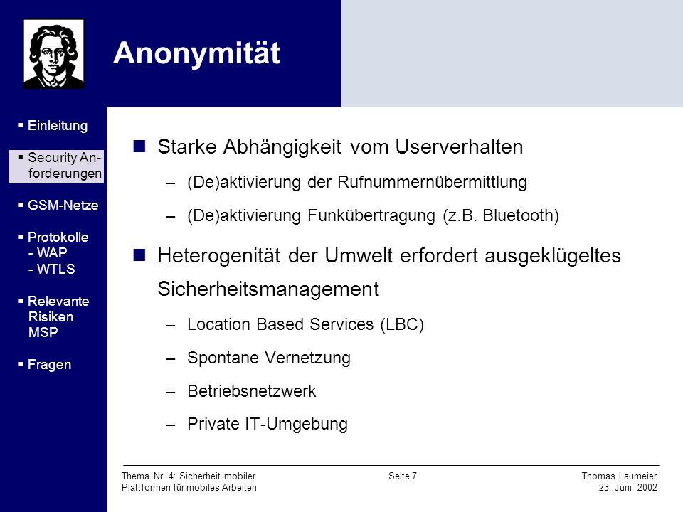 Thema Nr. 4: Sicherheit mobiler Seite 7 Thomas Laumeier Plattformen für mobiles Arbeiten 23. Juni 2002 Anonymität Starke Abhängigkeit vom Userverhalte