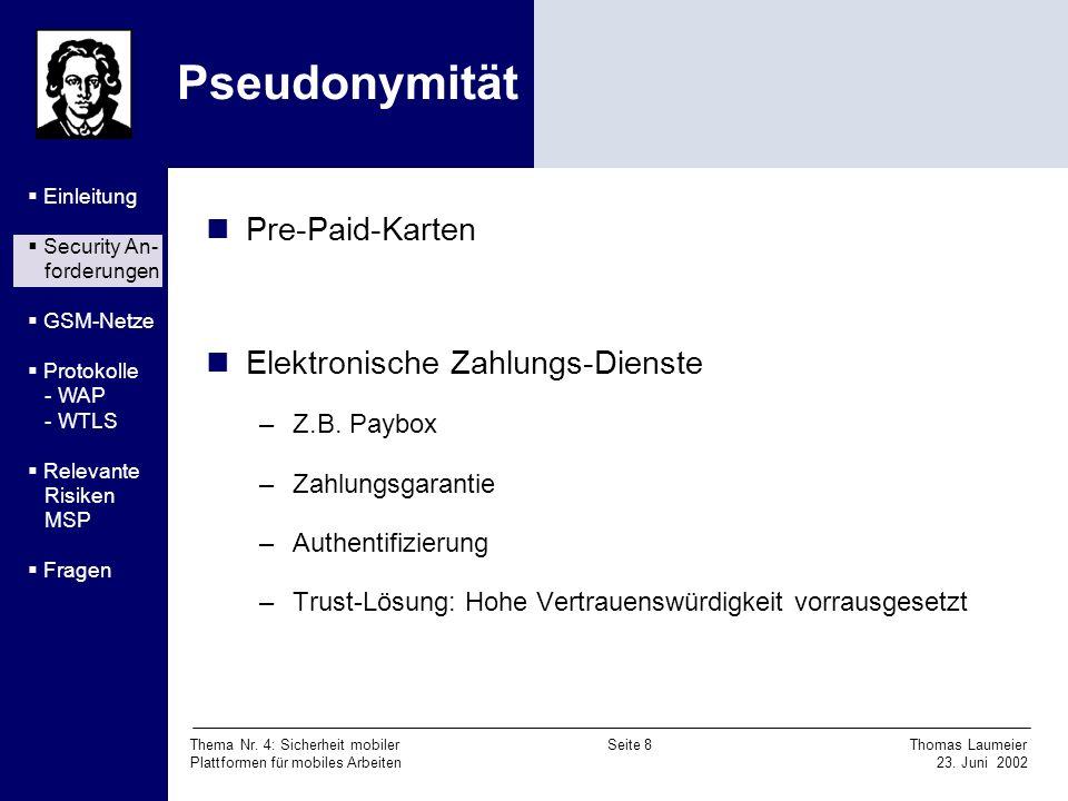 Thema Nr. 4: Sicherheit mobiler Seite 8 Thomas Laumeier Plattformen für mobiles Arbeiten 23. Juni 2002 Pseudonymität Pre-Paid-Karten Elektronische Zah