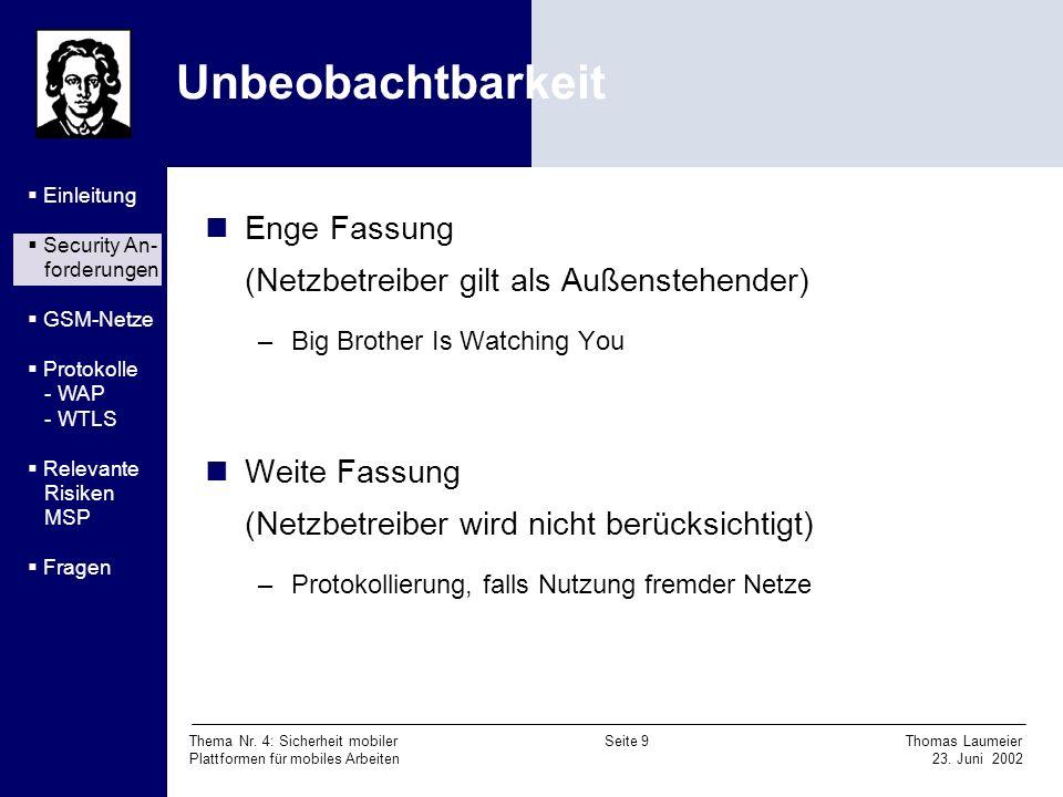 Thema Nr. 4: Sicherheit mobiler Seite 9 Thomas Laumeier Plattformen für mobiles Arbeiten 23. Juni 2002 Unbeobachtbarkeit Enge Fassung (Netzbetreiber g