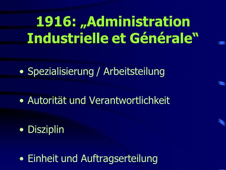 1916: Administration Industrielle et Générale Spezialisierung / Arbeitsteilung Autorität und Verantwortlichkeit Disziplin Einheit und Auftragserteilun