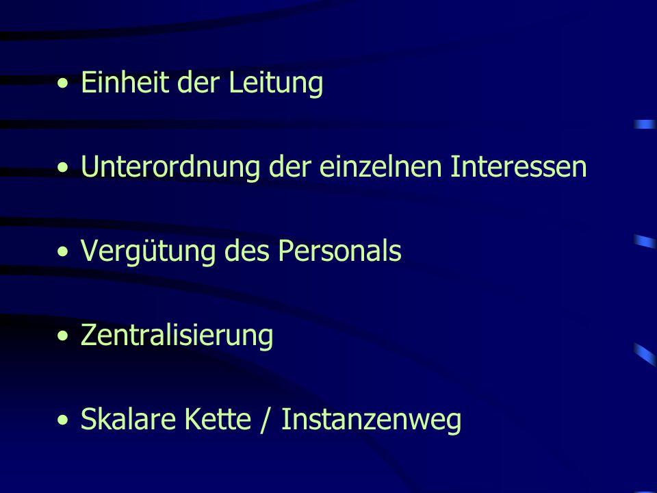 Einheit der Leitung Unterordnung der einzelnen Interessen Vergütung des Personals Zentralisierung Skalare Kette / Instanzenweg