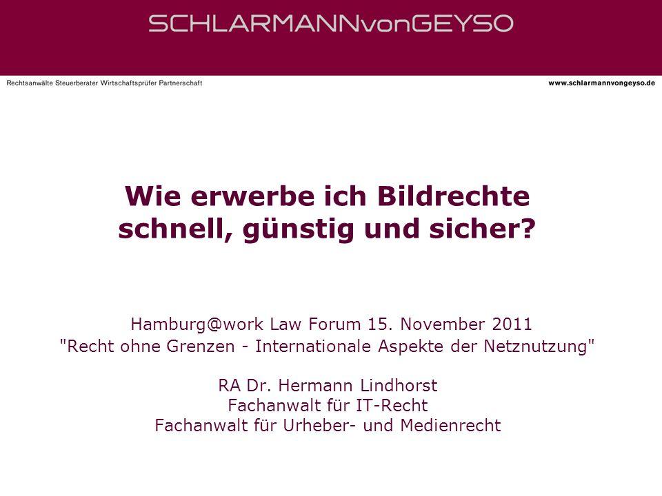 Wie erwerbe ich Bildrechte schnell, günstig und sicher? Hamburg@work Law Forum 15. November 2011
