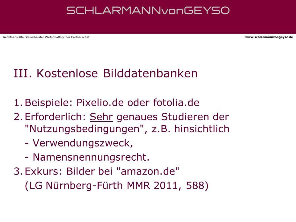 III. Kostenlose Bilddatenbanken 1.Beispiele: Pixelio.de oder fotolia.de 2.Erforderlich: Sehr genaues Studieren der