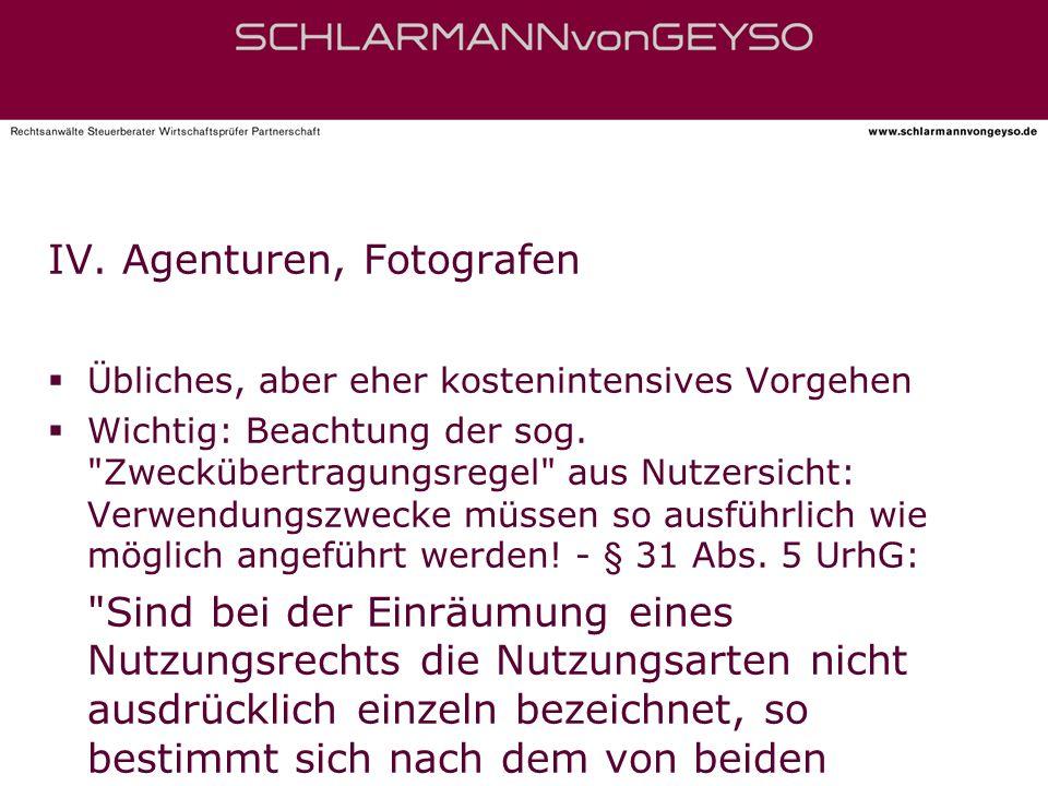 IV. Agenturen, Fotografen Übliches, aber eher kostenintensives Vorgehen Wichtig: Beachtung der sog.