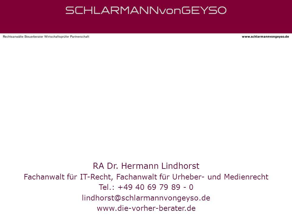 RA Dr. Hermann Lindhorst Fachanwalt für IT-Recht, Fachanwalt für Urheber- und Medienrecht Tel.: +49 40 69 79 89 - 0 lindhorst@schlarmannvongeyso.de ww