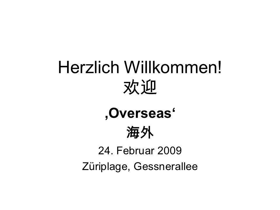 Herzlich Willkommen! Overseas 24. Februar 2009 Züriplage, Gessnerallee