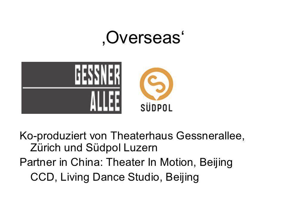 Overseas Ko-produziert von Theaterhaus Gessnerallee, Zürich und Südpol Luzern Partner in China: Theater In Motion, Beijing CCD, Living Dance Studio, Beijing