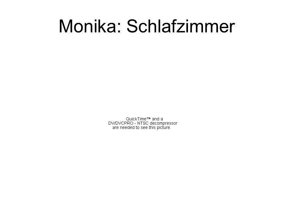 Monika: Schlafzimmer