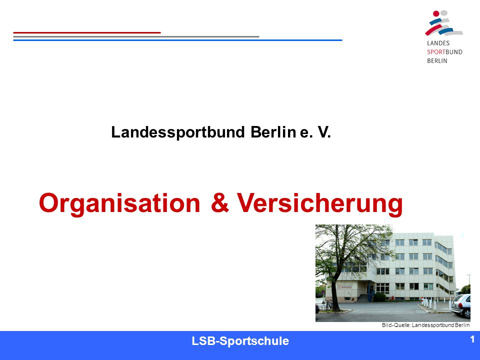 1 1 Referent LSB-Sportschule 1 Landessportbund Berlin e. V. Organisation & Versicherung Bild-Quelle: Landessportbund Berlin