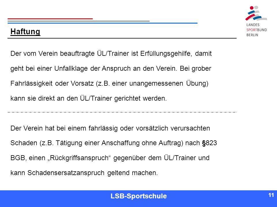 11 Referent LSB-Sportschule 11 Haftung Der vom Verein beauftragte ÜL/Trainer ist Erfüllungsgehilfe, damit geht bei einer Unfallklage der Anspruch an d