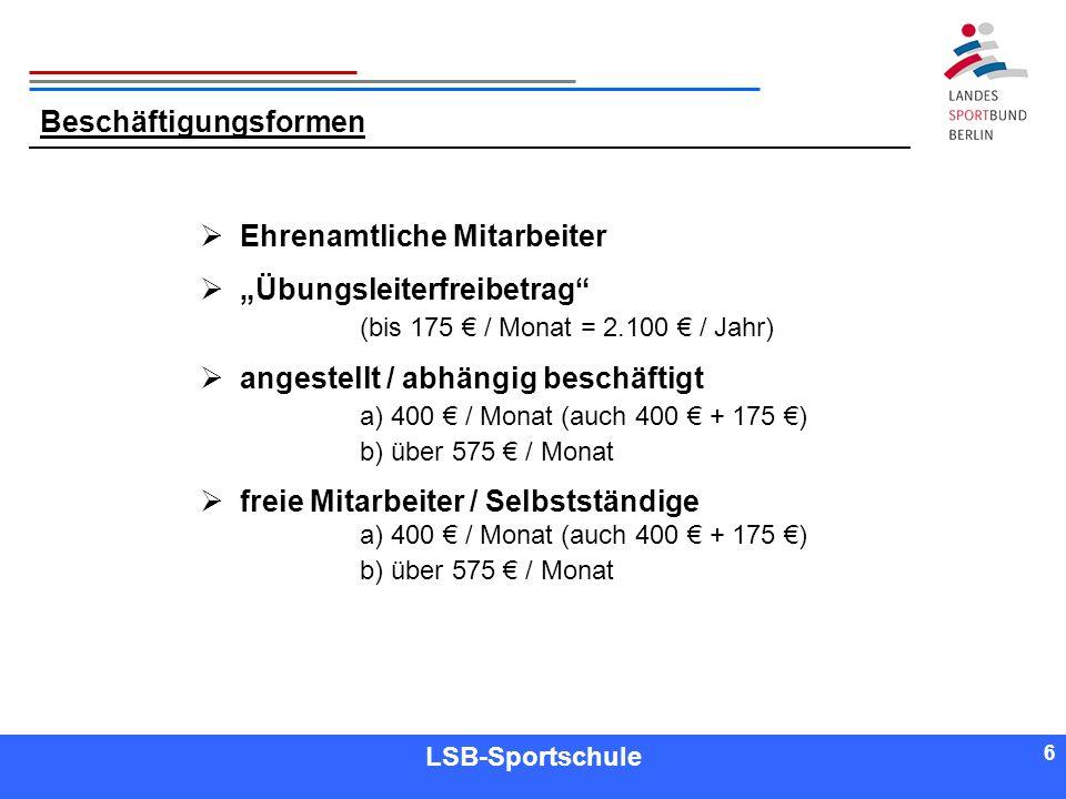 6 6 Referent LSB-Sportschule 6 Beschäftigungsformen Ehrenamtliche Mitarbeiter Übungsleiterfreibetrag (bis 175 / Monat = 2.100 / Jahr) angestellt / abh