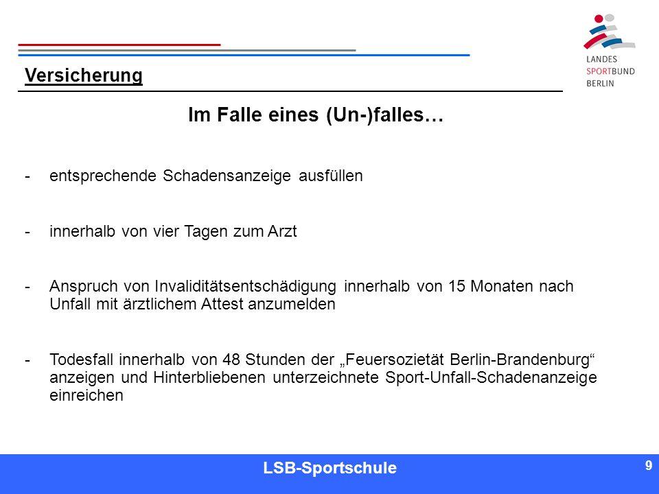 9 9 Referent LSB-Sportschule 9 Versicherung Im Falle eines (Un-)falles… -entsprechende Schadensanzeige ausfüllen -innerhalb von vier Tagen zum Arzt -A